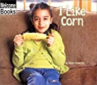 I Like Corn (Welcome Books: Good Food) by…