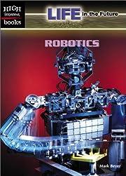 Robotics (Life in the Future) de Mark Beyer