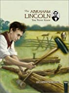 The Abraham Lincoln You Never Knew by James…