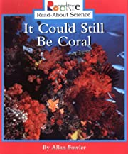 It Could Still Be Coral (Rookie Read-About…