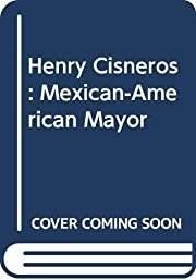 Henry Cisneros: Mexican-American Mayor…
