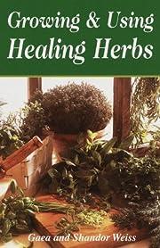 Growing & Using the Healing Herbs de Gaea…