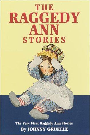 The Raggedy Ann Stories: The Very First Raggedy Ann Stories, Gruelle, Johnny