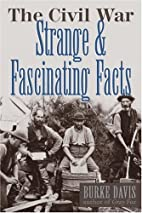 The Civil War: Strange & Fascinating Facts…