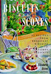 Biscuits and Scones: 62 Recipes from…
