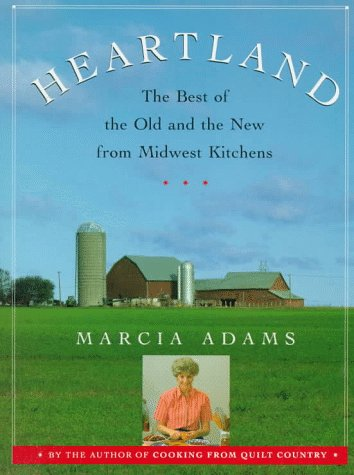 Heartland: The Best of the Old and the New from Midwest Kitchens, Adams, Marcia