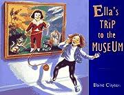 Ella's Trip to the Museum por Elaine Clayton