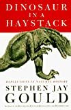 Dinosaur in a Haystack: Reflections in Natural History, Gould, Stephen Jay