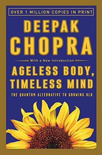 Ageless Body, Timeless Mind: The Quantum Alternative to Growing Old, Deepak Chopra
