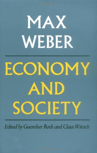 Economy and Society: An Outline of Interpretive Sociology, by Weber, M.