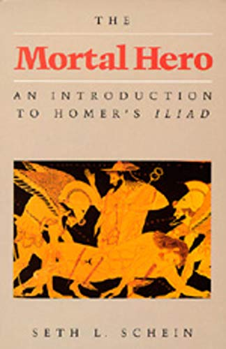 The Mortal Hero: An Introduction to Homer's Iliad, Schein, Seth L.
