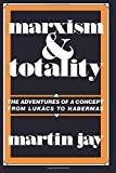 Marxism and totality : the adventures of a concept from Lukacs to Habermas / Martin Jay