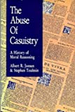 The abuse of casuistry : a history of moral reasoning / Albert R. Jonsen, Stephen Toulmin