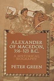 Alexander of Macedon, 356-323 B.C.: A…