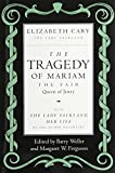 The tragedy of Mariam, the fair queen of Jewry / Elizabeth Cary. With, The Lady Falkland : her life / by one of her daughters ; edited by Barry Weller and Margaret W. Ferguson