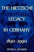 The Nietzsche Legacy in Germany: 1890-1990…