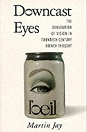 Downcast Eyes: The Denigration of Vision in…