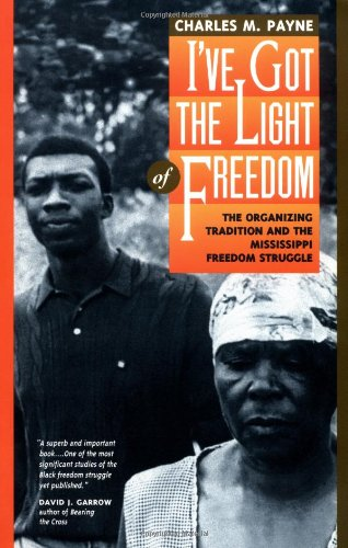 I've Got the Light of Freedom: The Organizing Tradition and the Mississippi Freedom Struggle, Payne, Charles M.