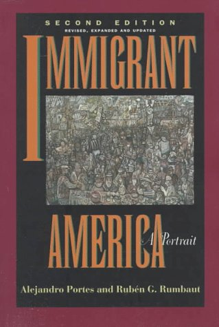 Immigrant America: A Portrait, Second edition, Revised, Expanded, and Updated, Portes, Alejandro; Rumbaut, Rubén G.