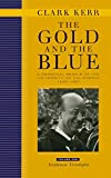 The Gold and the Blue : A personal memoir of the University of California, 1949-1967 / Clark Kerr ; with a foreword by Neil J. Smelser