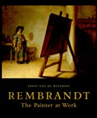 Rembrandt: The Painter at Work by Ernst van…