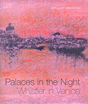 Palaces in the Night: Whistler in Venice –…