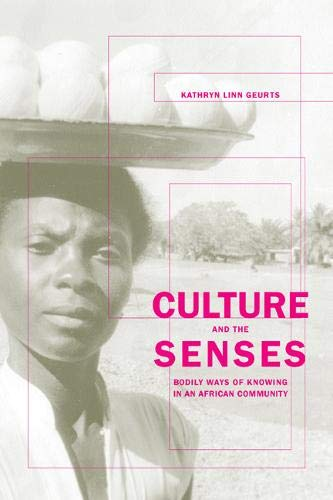 Culture and the Senses: Bodily Ways of Knowing in an African Community, Geurts, Prof. Kathryn