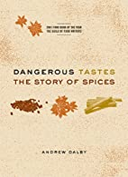 Dangerous Tastes: The Story of Spices by…