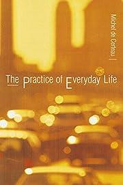 The Practice of Everyday Life de Michel de…