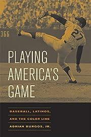 Playing America's Game: Baseball, Latinos,…