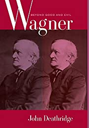 Wagner Beyond Good and Evil de John…