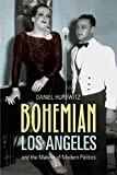 Bohemian Los Angeles and the making of modern politics / Daniel Hurewitz