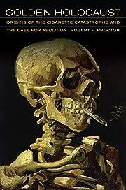 Golden Holocaust: Origins of the Cigarette…