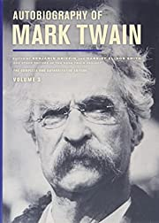 Autobiography of Mark Twain, Volume 3: The…