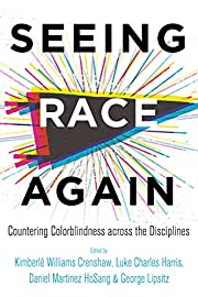 Seeing Race Again: Countering Colorblindness…