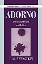 Adorno: Disenchantment and Ethics by J. M.…