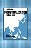 Achieving industrialization in East Asia / edited by Helen Hughes