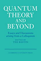 Quantum Theory and Beyond: Essays and…