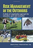 Risk management in the outdoors : a whole-of-organisation approach for education, sport and recreation / edited by Tracey J. Dickson and Tonia L. Gray