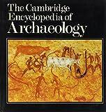 The Cambridge encyclopedia of archaeology / Editor Andrew Sherratt; foreword by Grahame Clark