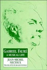 Gabriel Fauré: A Musical Life de…