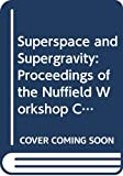 Superspace and supergravity : proceedings of the Nuffield workshop, Cambridge, June 16 - July 12, 1980 / edited by S.W. Hawking & M. Roček