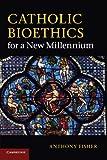 Catholic bioethics for a new millennium / Anthony Fisher