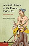 A social history of the Deccan, 1300-1761 : eight Indian lives / Richard M. Eaton
