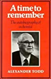 A time to remember : the autobiography of a chemist / Alexander Todd