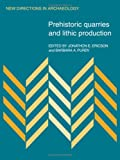 Prehistoric quarries and lithic production / edited by Jonathon E. Ericson and Barbara A. Purdy