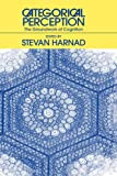 Categorical perception : the groundwork of cognition / edited by Stevan Harnad