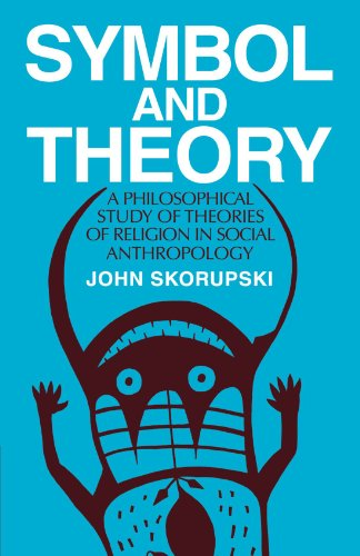 Symbol and Theory: A Philosophical Study of Theories of Religion in Social Anthropology, Skorupski, John