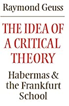 The Idea of a Critical Theory: Habermas and…