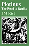 Plotinus : the road to reality / by J.M. Rist